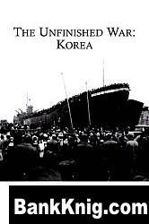 Книга The Unfinished War: Korea pdf (e-book) 1,39Мб