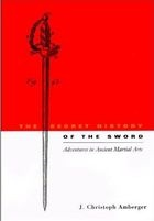 Книга The Secret History of the Sword: Adventures in Ancient Martial Arts