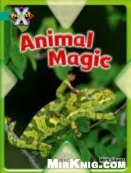 Книга Animal Magic (Project X, Grade 7)
