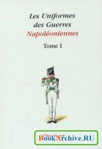 Книга Les Uniformes de Guerres Napoléoniennes Tome I. Troupes Françaises, Troupes Alliées.