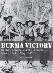 Книга Burma Victory: Imphal, Kohima and the Chindits – March 1944 to May 1945