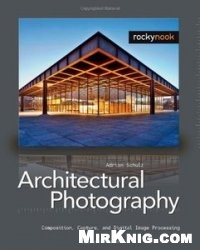 Книга Architectural Photography: Composition, Capture, and Digital Image Processing
