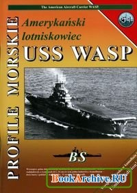 Книга Profile Morskie 51: Amerykanski lotniskowiec USS Wasp - The American Aircraft Carrier Wasp