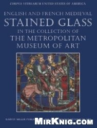 Книга English and French medieval stained glass in the collection of the Metropolitan Museum of Art
