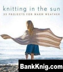 Книга Knitting In the Sun: 32 Projects for Warm Weather pdf 17,9Мб