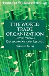 Книга The World Trade Organization: Institutional Development and Reform (Governance and Public Management)