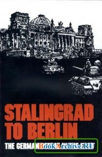 Stalingrad to Berlin: The German Defeat in the East.