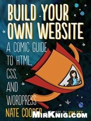 Книга Build Your Own Website: A Comic Guide to HTML, CSS, and WordPress