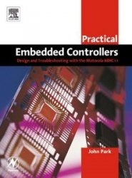 Книга Practical Embedded Controllers: Design and Troubleshooting with the Motorola 68HC11 (Practical Professional Books)