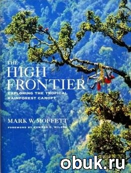 Книга The High Frontier: Exploring the Tropical Rainforest Canopy