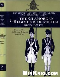 History of Welsh Militia and Volunteer Corps 1757-1908: Vol.2 The Glamorgan Militia