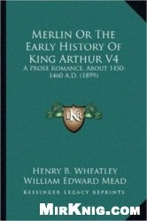 Книга Merlin; or, The early history of King Arthur: a prose romance (about 1450-1460 A.D.)