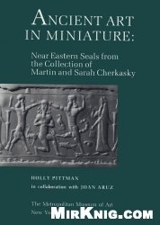 Книга Ancient Art in Miniature. Near Eastern Seals from the Collection of Martin and Sarah Cherkasky