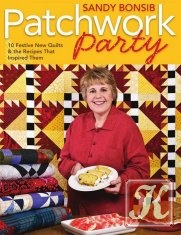 Книга Patchwork Party: 10 Festive New Quilts & the Recipes That Inspired Them