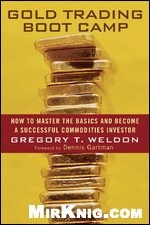 Книга Gold Trading Boot Camp: How to Master the Basics and Become a Successful Commodities Investor