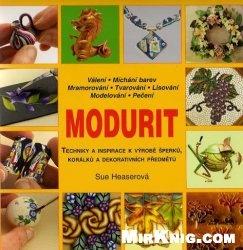 Книга Modurit: Techniky a inspirace k vyrobe sperku, koralku a dekorativních   umeleckych predmetu