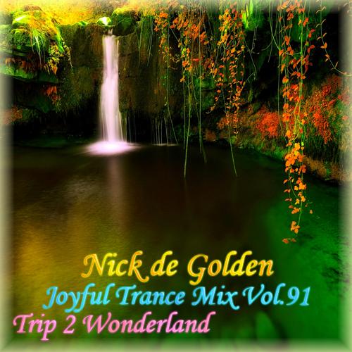 Nick de Golden – Joyful Trance Mix Vol.91 (Trip 2 Wonderland)