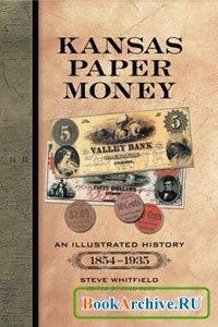 Книга Иллюстрированная история банкнот Канзаса (1854-1935).