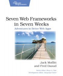 Книга Seven Web Frameworks in Seven Weeks: Adventures in Better Web Apps