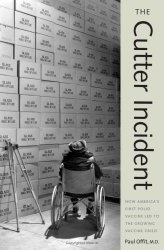 Книга The Cutter Incident: How America's First Polio Vaccine Led to the Growing Vaccine Crisis
