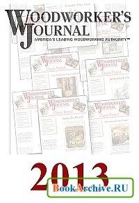 Книга Woodworker's Journal. Архив 2013. (Все выпуски и приложения)
