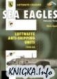 Книга Sea Eagles Volume Two: Luftwaffe Anti-Shipping Units 1942-1945 (Luftwaffe
