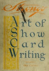 Книга The art of show card writing; a modern treatise covering all branches of the art