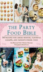 The Party Food Bible: 565 Recipes for Amuse-Bouche, Flavorful Canapés, and Favorite Finger Food