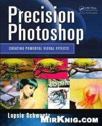 Книга Precision Photoshop: Creating Powerful Visual Effects