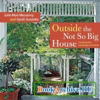 Книга Outside the Not So Big House: Creating the Landscape of Home.
