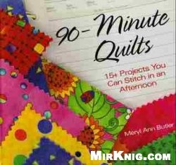 Книга 90-Minute Quilts: 15+ Projects You Can Make in an Afternoon