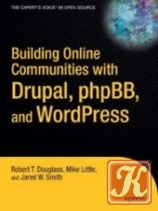 Книга Building Online Communities with Drupal, phpBB, and WordPress