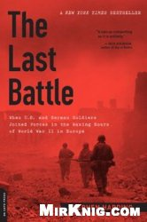 Книга The Last Battle: When U.S. and German Soldiers Joined Forces in the Waning Hours of World War II in Europe