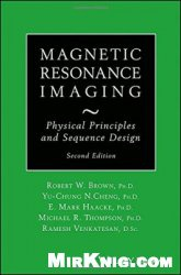 Книга Magnetic Resonance Imaging: Physical Properties and Sequence Design