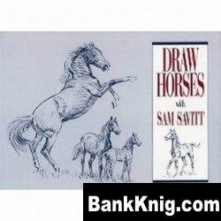 Книга Draw Horses with Sam Savitt pdf  120Мб