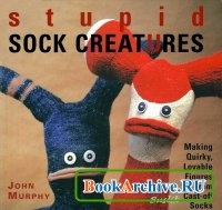 Книга Stupid Sock Creatures: Making Quirky, Lovable Figures.