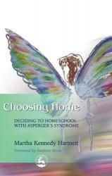 Книга Choosing Home: Deciding to Homeschool With Asperger's Syndrome