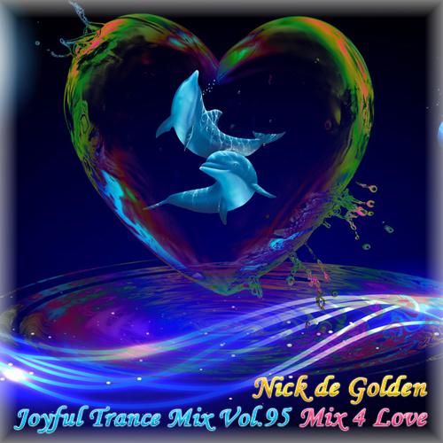 Nick de Golden – Joyful Trance Mix Vol.95 (Mix 4 Love)