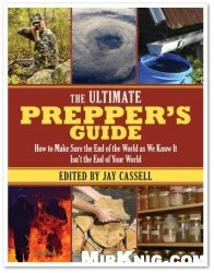 Книга The Ultimate Prepper's Guide How to Make Sure the End of the World as We Know It Isn't the End of Your World