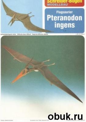Книга Schreiber Bogen - птеродактиль Pteranodon Ingens