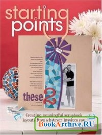 Книга Starting Points: Creating Meaningful Scrapbook Layouts From Whatever Inspires You.