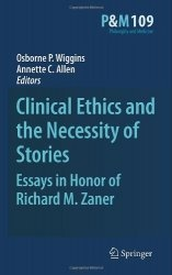Книга Clinical Ethics and the Necessity of Stories: Essays in Honor of Richard M. Zaner (Philosophy and Medicine)