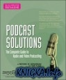 Podcast Solutions: The Complete Guide to Audio and Video Podcasting,