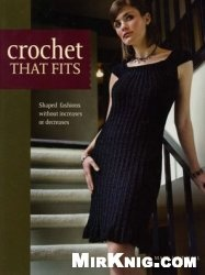 Книга Crochet That Fits: Shaped Fashions Without Increases or Decreases