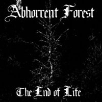 Abhorrent Forest >  The End Of Life (2017)