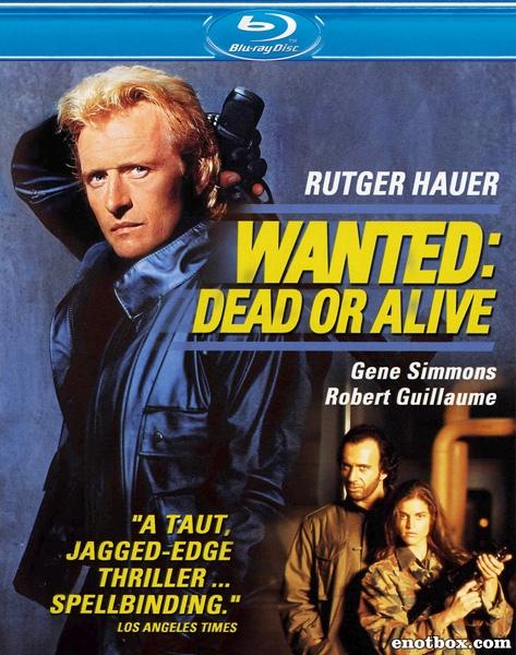 Взять живым или мертвым / Wanted: Dead or Alive (1987/BDRip/DVDRip)