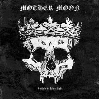 Mother Moon >  Bathed In False Light [ep] (2017)