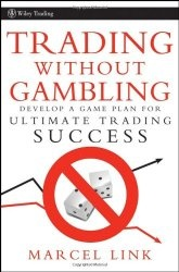 Книга Trading Without Gambling: Develop a Game Plan for Ultimate Trading Success (Wiley Trading)