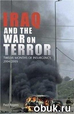 Книга Iraq and the War on Terror: Twelve Months of Insurgency 2004/2005