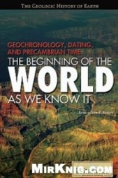 Книга Geochronology, Dating, and Precambrian Time: The Beginning of the World As We Know It